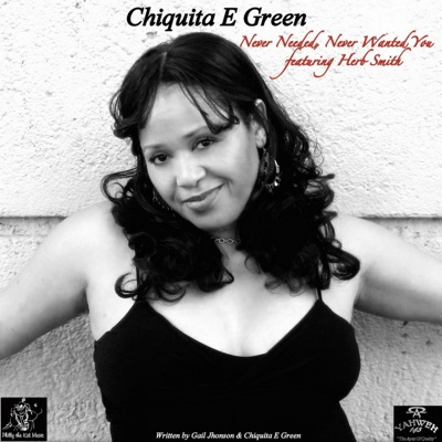 Never Needed, Never Wanted You (feat. Herb Smith) - Single - Chiquita E. Green album