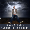 Shout To the Lord - Mark Schultz