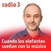 Cuando los elefantes sueñan con la música (Radio 3)