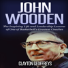 Clayton Geoffreys - John Wooden: The Inspiring Life and Leadership Lessons of One of Basketball's Greatest Coaches: Basketball Biography & Leadership Books (Unabridged) portada