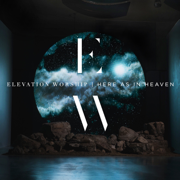 Here as in Heaven (Live) - Elevation Worship - Elevation Worship