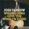 Who's Gonna Love You When I'm Gone - Single - Josh Farrow