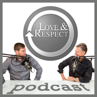 The Love and Respect Podcast: Relationships | Marriage | Theology | Psychology podcast