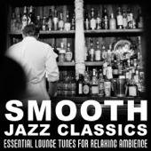 Smooth Jazz Classics: Essential Lounge Tunes for Relaxing Ambience, Soft Jazz Instrumental Songs, Bar Music Moods