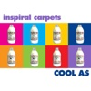 Cool As - Inspiral Carpets