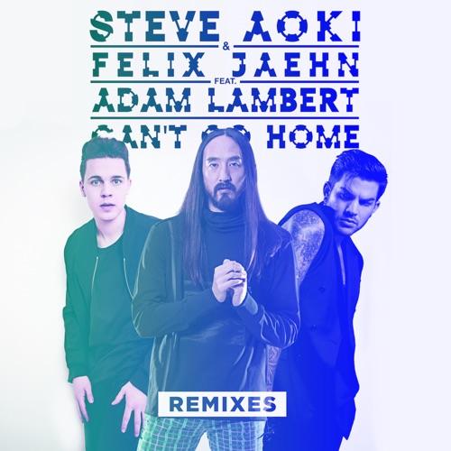 Steve Aoki & Felix Jaehn - Can't Go Home (feat. Adam Lambert) [Remixes] - Single