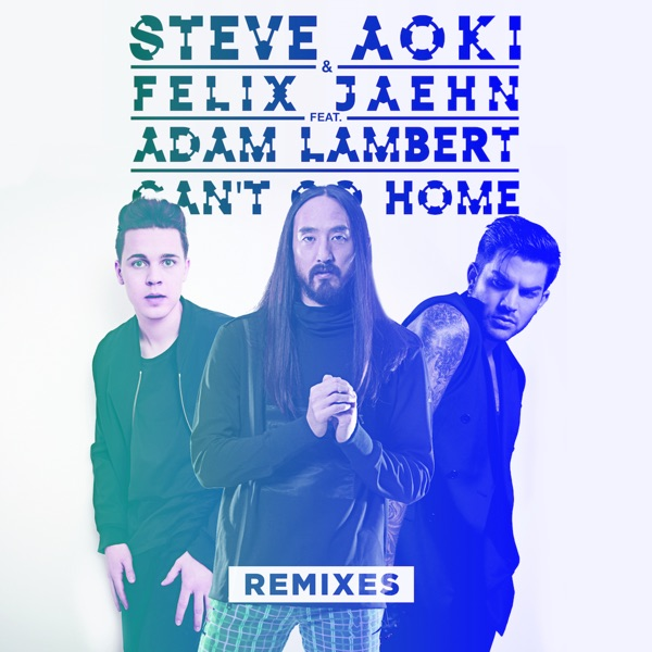 Can't Go Home (feat. Adam Lambert) [Remixes] - Single