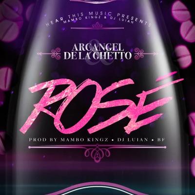 Rosè (feat. Mambo Kingz, DJ Luian & Bf) - Single - Arcangel y De La Ghetto