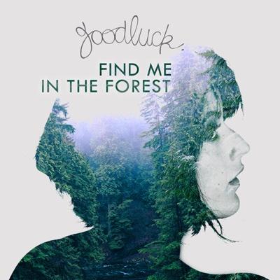Find Me in the Forest - Single - GoodLuck album
