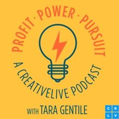 Profit. Power. Pursuit. A CreativeLive Podcast with Tara Gentile