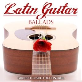 Latin Guitar Ballads by Grupo Cuarto de Control on Apple Music