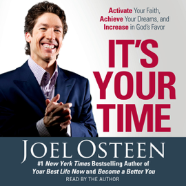 It's Your Time: Activate Your Faith, Accomplish Your Dreams, and Increase in God's Favor audiobook