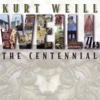 Kurt Weill: The Centennial (Disc 1) - Various Artists