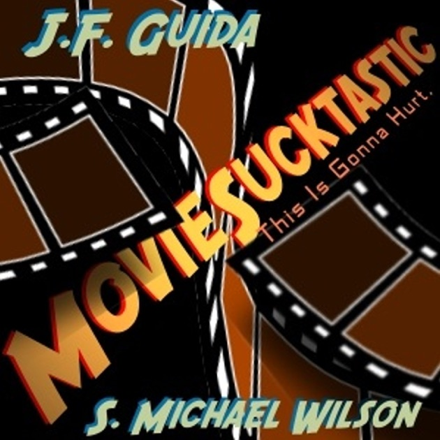 Moviesucktastic by Joey Guida & Scott Wilson on Apple Podcasts