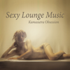 Sexy Lounge Music: Kamasutra Obsession – Tantric Sex del Mar, Buddha Fun Cafe & Night Bar Background Songs, Sensual and Romantic Collection for Lovers, Best Instrumental Compilation - Chillout Music Ensemble