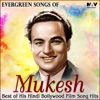 Evergreen Songs of Mukesh: Best of His Hindi Bollywood Film Song Hits