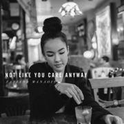 Not Like You Care Anyway - Tatiana Manaois