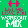 Let Me Love You (Power Remix) - Single - Workout Mix Guys