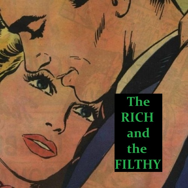 The Rich and the Filthy