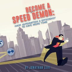 Become a Speed Demon: Productivity Tricks to Have More Time (Unabridged)