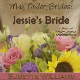 Mail Order Brides: Jessie's Bride: A Historical Western Romance Novelette Series, Book 1 (Unabridged) - Susette Williams mp3 listen download