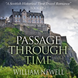 Passage Through Time: A Scottish Historical Romance Time Travel Tale  (Unabridged) - William Newell mp3 listen download