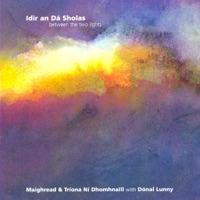Idir an Dá Sholas by Maighréad Ní Dhomhnaill, Tríona Ní Dhomhnaill & Dónal Lunny on Apple Music