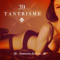 39 Tantrisme chansons de sexe – Musique sensuelle de massage érotique, Tantriques nuances de gris, Faire l'amour avec les préliminaires et l'intimité, Jeux érotiques avec bande son tantra de sexe