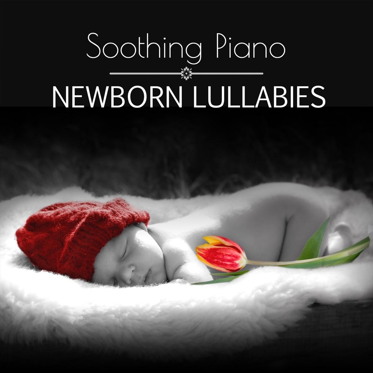 Soothing Piano Newborn Lullabies – Relaxing Sleep Baby Music, Gentle