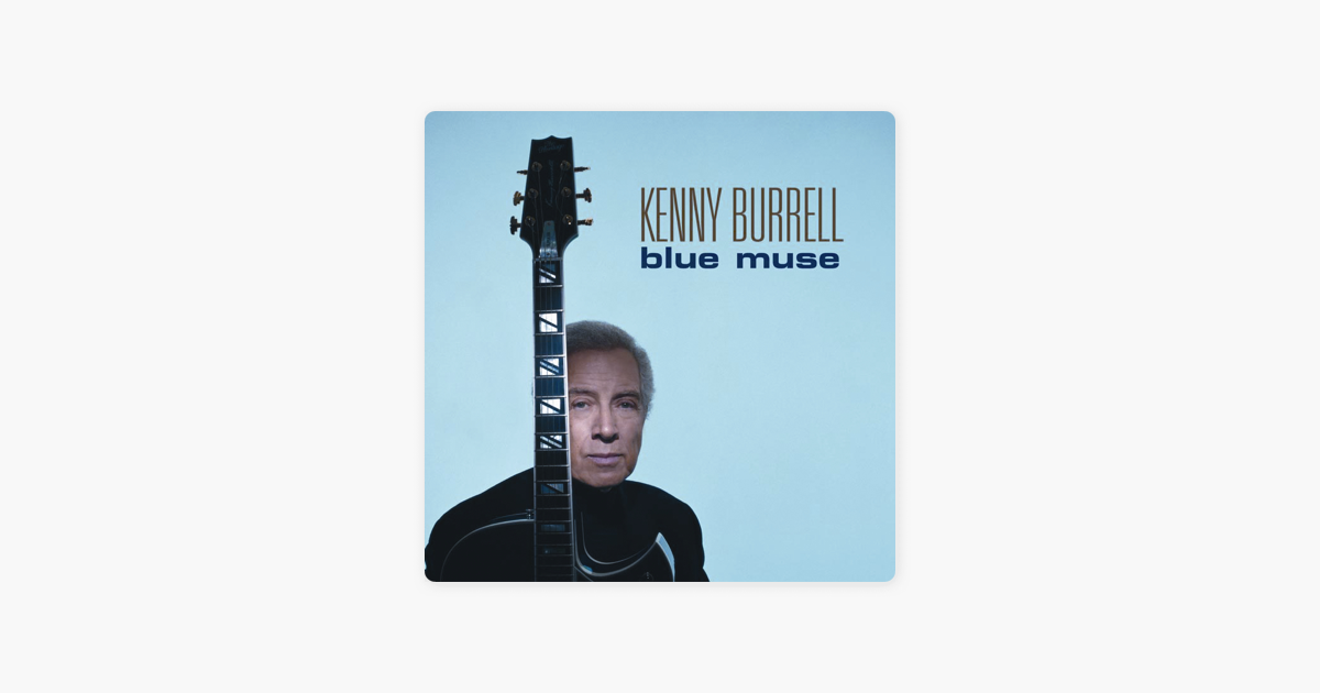 Blue Muse by Kenny Burrell on Apple Music