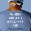 When Breath Becomes Air (Unabridged) - Paul Kalanithi