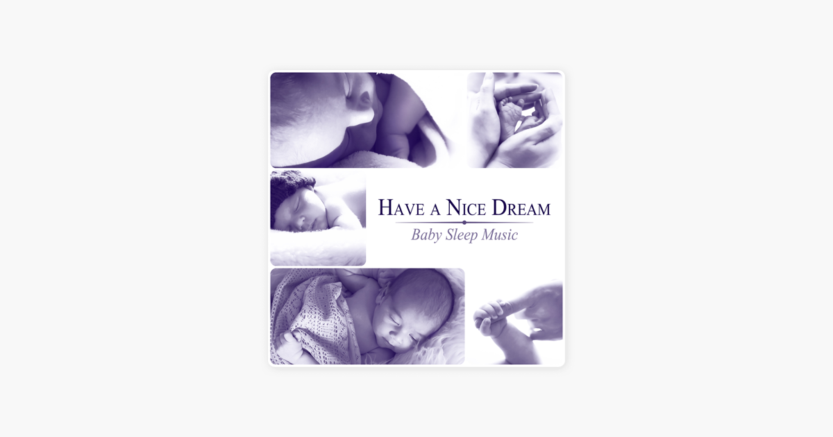 ‎Have a Nice Dream: Baby Sleep Music, Gentle Sounds for Baby Relaxation,  Newborn Sleep Aid by Baby Sleep Lullaby Academy