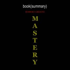 Summary of Mastery, by Robert Greene  Book Summary Includes Analysis (Unabridged)