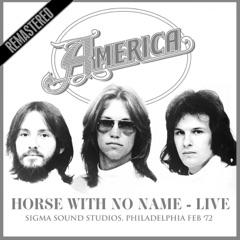 Horse With No Name (Live at Sigma Sound Studios, Philadelphia Feb '72) [Remastered]