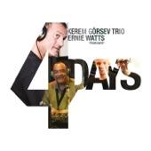 Kerem Görsev Trio & Ernie Watts - Four Days