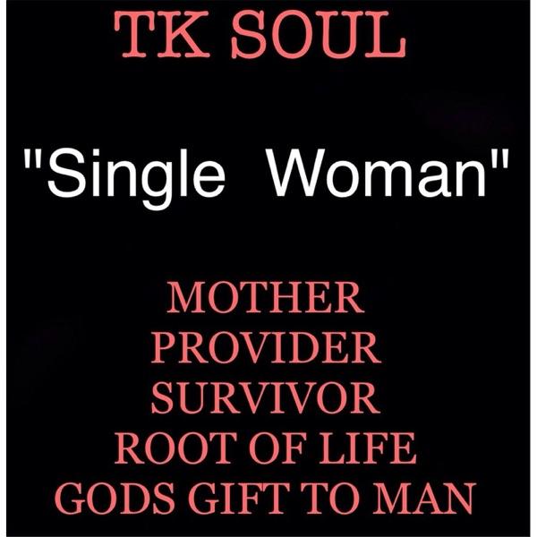 Single Woman - T K  Soul   Song Lyrics