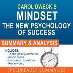 Mindset: The New Psychology of Success by Carol Dweck: An Action Steps Summary and Analysis (Unabridged)