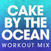 Cake by the Ocean (Workout Mix) - Power Music Workout - Power Music Workout