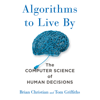 Brian Christian & Tom Griffiths - Algorithms to Live By: The Computer Science of Human Decisions (Unabridged) artwork