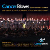 Cancer Blows: Thirty Trumpet Legends, One Moment in Time, Determined to Help Blow Cancer Away