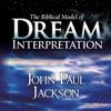 The Biblical Model of Dream Interpretation, Vol. 2 - John Paul Jackson