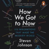How We Got to Now: Six Innovations That Made the Modern World (Unabridged)