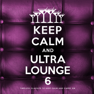 Various Artists - Keep Calm and Ultra Lounge 6