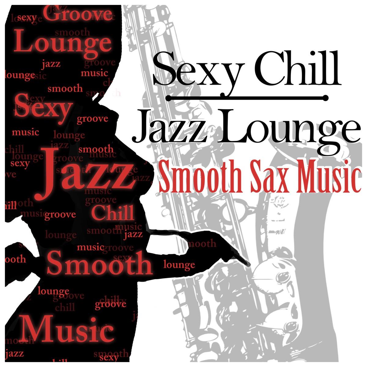 Sexy Chill Jazz Lounge & Smooth Sax Music: Romantic