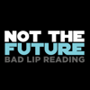 Not the Future - Bad Lip Reading