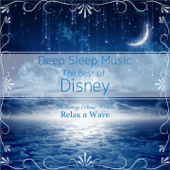 Deep Sleep Music  The Best Of Disney: Relaxing Piano Covers (Instrumental Version)-Relax α Wave