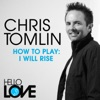 How To Play: I Will Rise - Single, Chris Tomlin
