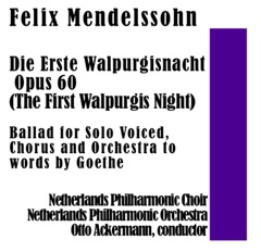 Die Erste Walpurgisnacht Opus 60 (The First Walpurgis Night): Ballad for Solo Voiced, Chorus and Orchestra to words by Goethe