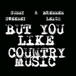 Sunny Sweeney & Brennen Leigh - But You Like Country Music