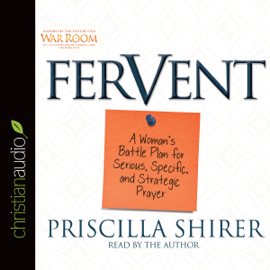 Fervent: A Woman's Battle Plan to Serious, Specific and Strategic Prayer (Unabridged) audiobook